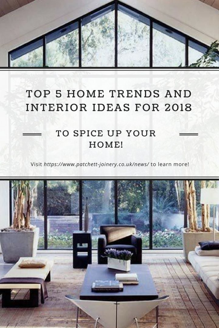 Top 5 Home Trends And Interior Ideas For 2018 By Patchett Joinery